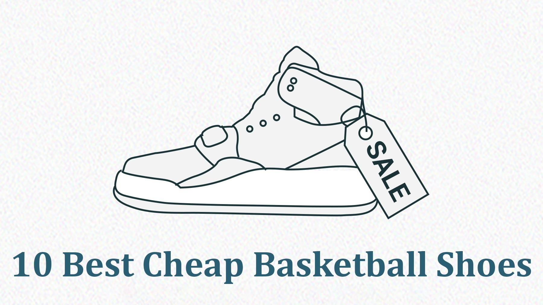 10 Best Cheap Basketball Shoes in 2021