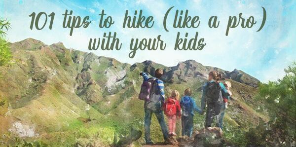 101 Tips to Hike (Like a Pro) With Your Kids
