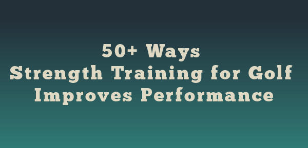 50+ Ways Strength Training for Golf Improves Performance