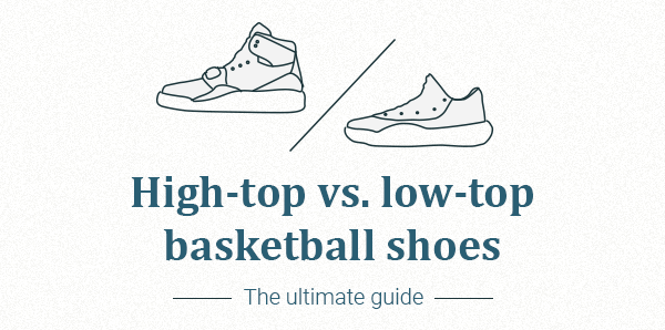 High-top vs. Low-top Basketball Shoes