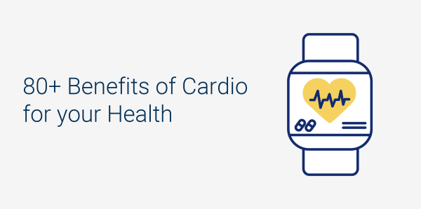 Cardio Benefits: 80+ Benefits of Cardio for your Health